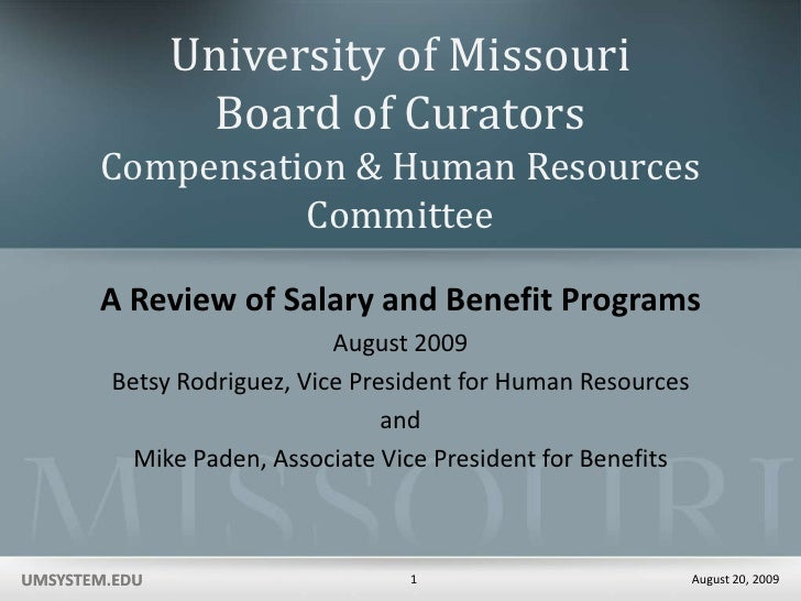 University of Missouri System Board of Curators: Compensation & Human Resources Committee: A Review of Salary and Benefit Programs