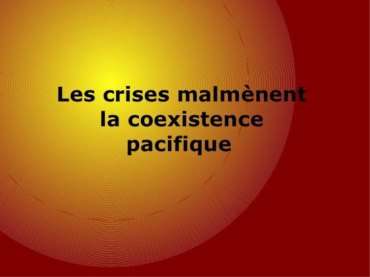 Les crises malmènent la coexistence pacifique