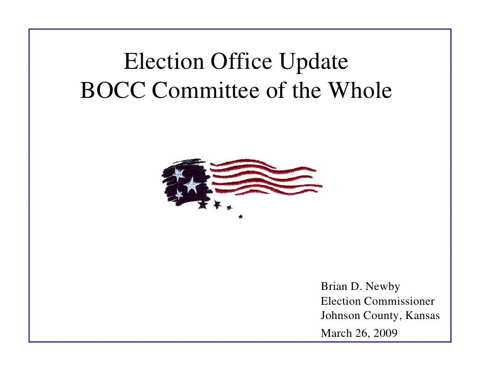Election Office Update BOCC Committee of the Whole                         Brian D. Newby                     Election Com...