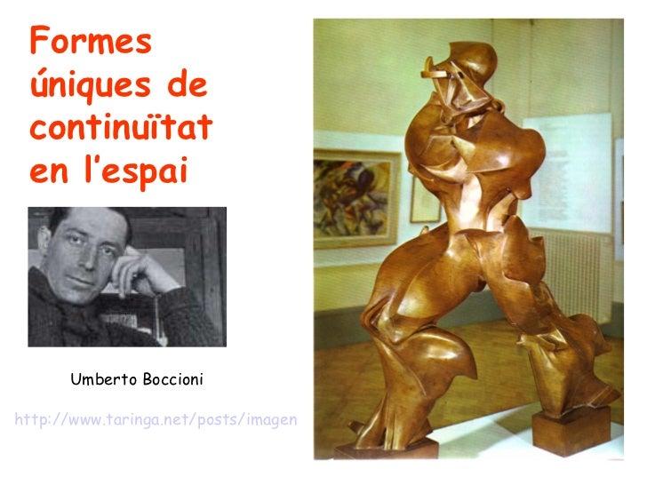 Formes úniques de continuïtat en l'espai      Umberto Boccionihttp://www.taringa.net/posts/imagenes/4679724/Umberto-Boccio...