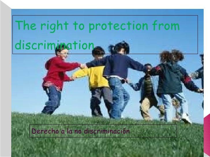 The right to protection from discrimination  Derecho a la no discriminación