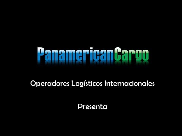 Operadores Logísticos Internacionales<br />Presenta<br />