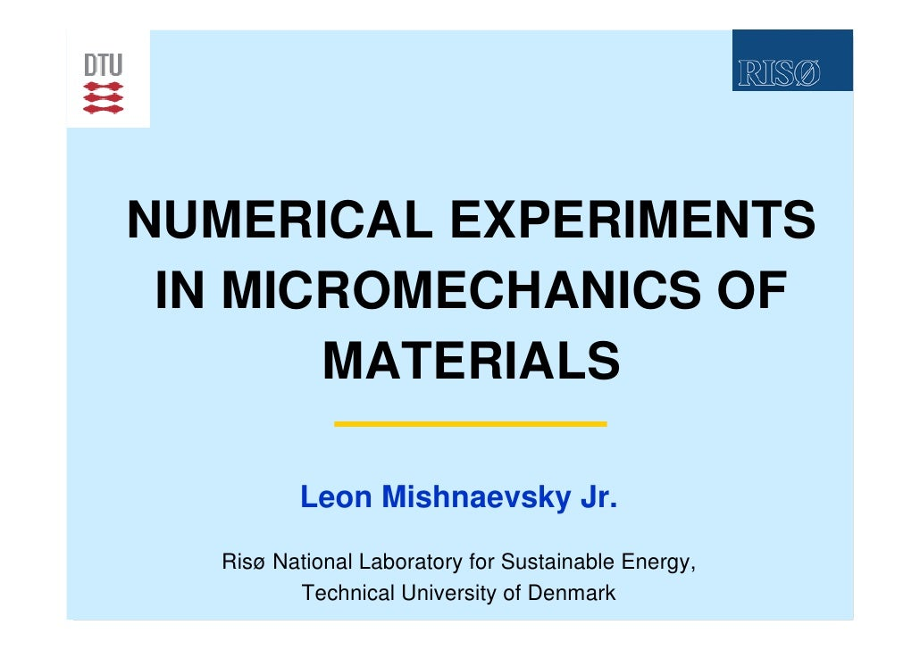 NUMERICAL EXPERIMENTS  IN MICROMECHANICS OF        MATERIALS           Leon Mishnaevsky Jr.    Risø National Laboratory fo...