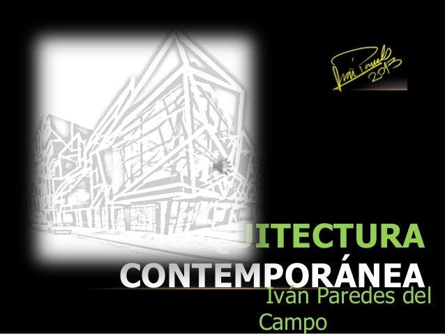 ARQUITECTURA CONTEMPORÁNEAIván Paredes del Campo