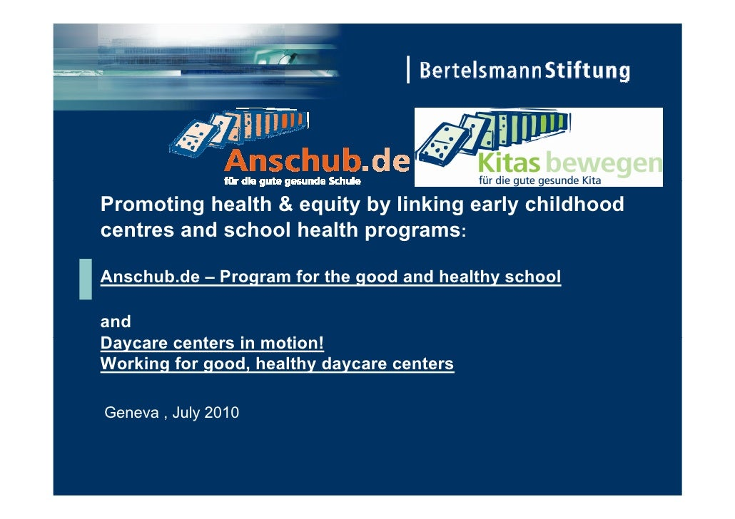 Promoting health & equity by linking early childhood centres and school health programs:  Anschub.de – Program for the goo...