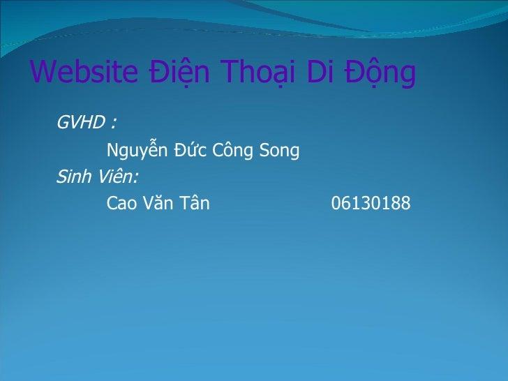 Website Điện Thoại Di Động <ul><li>GVHD : </li></ul><ul><li>Nguyễn Đức Công Song </li></ul><ul><li>Sinh Viên: </li></ul><u...