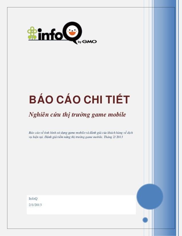 InfoQ2/1/2013BÁO CÁO CHI TIẾTNghiên cứu thị trường game mobileBáo cáo về tình hình sử dụng game mobile và đánh giá của khá...