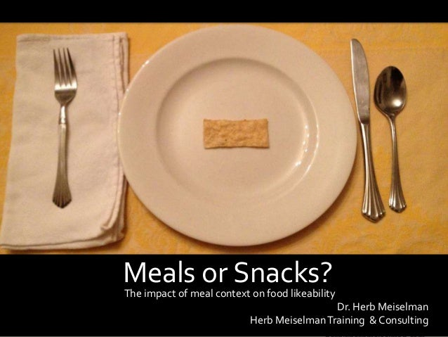 h|m © Herb Meiselman Training & Consulting ServicesMeals or Snacks?Dr. Herb MeiselmanHerb MeiselmanTraining & ConsultingTh...