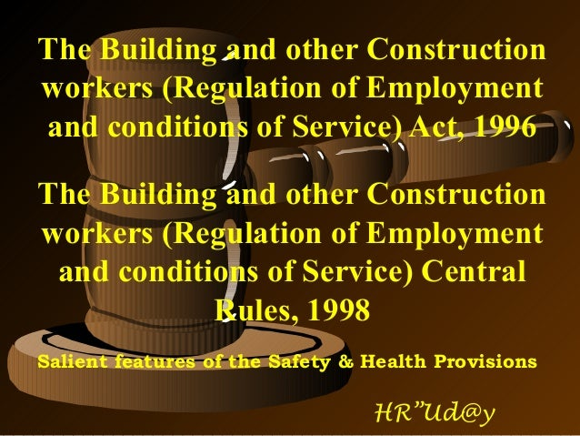 The Building and other Construction workers (Regulation of Employment and conditions of Service) Act, 1996 The Building an...