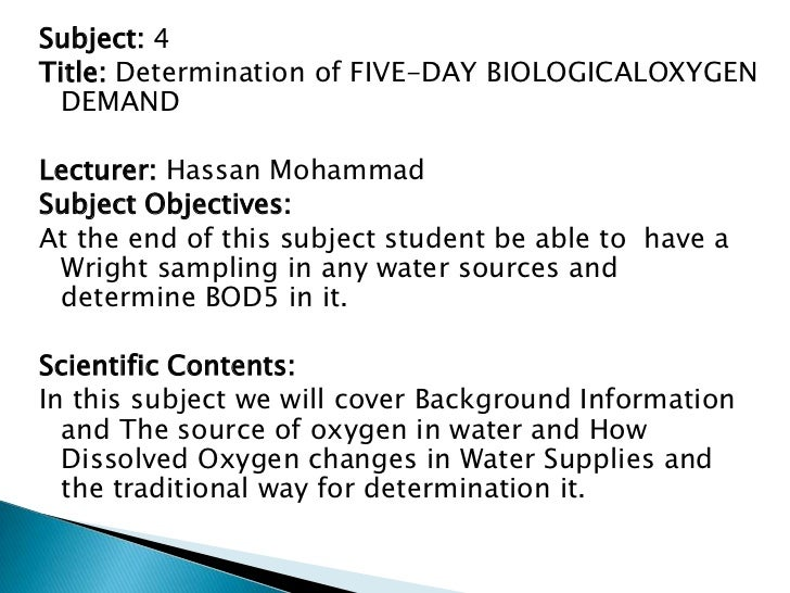 Subject: 4Title: Determination of FIVE-DAY BIOLOGICALOXYGEN  DEMANDLecturer: Hassan MohammadSubject Objectives:At the end ...