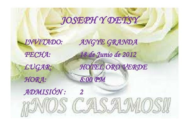 JOSEPH Y DETSYINVITADO:    ANGYE GRANDAFECHA:       18 de Junio de 2012LUGAR:       HOTEL ORO VERDEHORA:        8:00 PMADM...