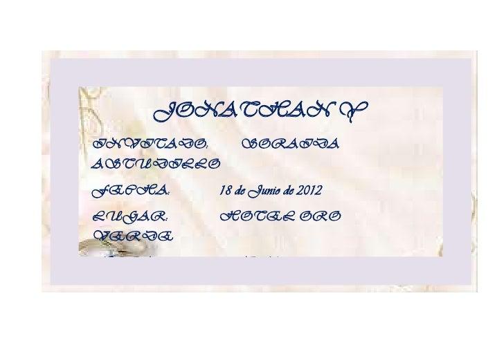 JONATHAN Y     STEPHANYINVITADO: SORAIDAASTUDILLOFECHA:   18 de Junio de 2012LUGAR:   HOTEL OROVERDEHORA:    8:00 PMADMISI...
