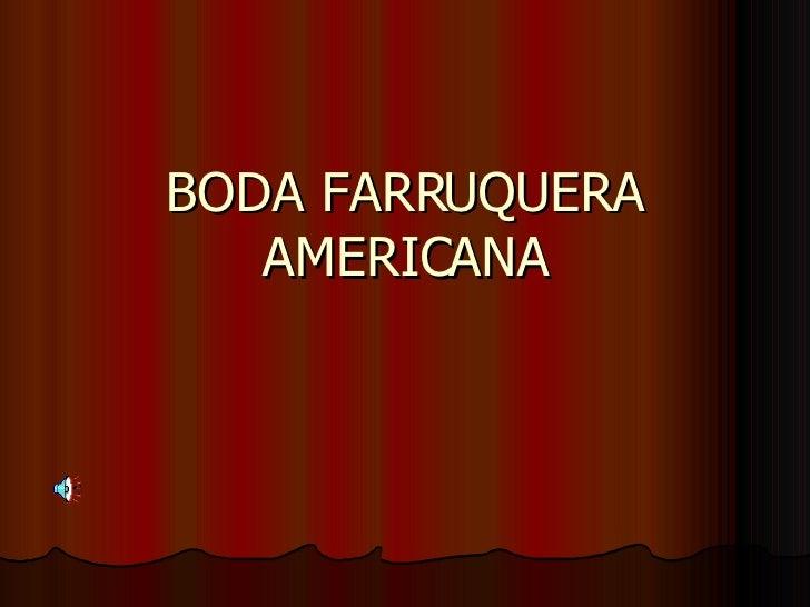 BODA FARRUQUERA AMERICANA