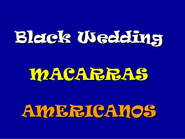 Black WeddingBlack Wedding MACARRASMACARRAS AMERICANOSAMERICANOS