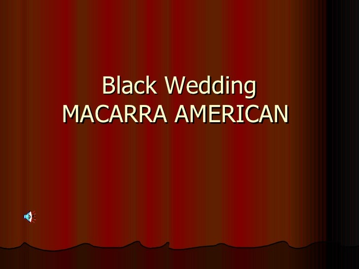 Boda Hortera. Black Wedding MACARRA AMERICAN