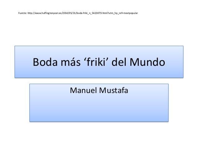 Boda más 'friki' del Mundo Manuel Mustafa Fuente: http://www.huffingtonpost.es/2014/05/31/boda-friki_n_5423079.html?utm_hp...