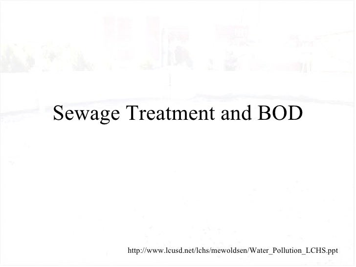 Sewage Treatment and BOD       http://www.lcusd.net/lchs/mewoldsen/Water_Pollution_LCHS.ppt