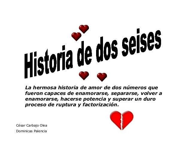 La hermosa historia de amor de dos números que fueron capaces de enamorarse, separarse, volver a enamorarse, hacerse poten...