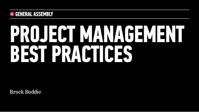 PROJECT MANAGEMENT BEST PRACTICES Brock Boddie