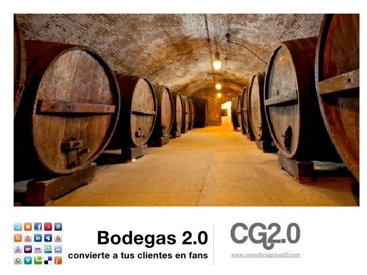 Bodegas 2.0convierte a tus clientes en fans   www.consultinggroup20.com