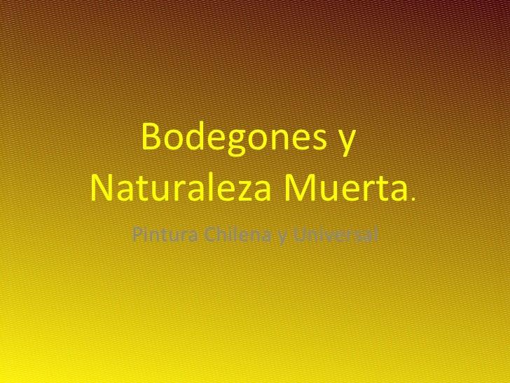 Bodegones y  Naturaleza Muerta . Pintura Chilena y Universal