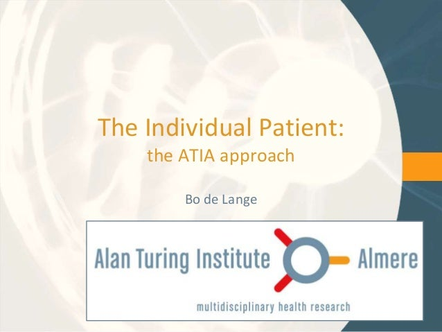 The Individual Patient:    the ATIA approach        Bo de Lange