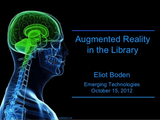 Augmented Reality                  in the Library                     Eliot Boden                  Emerging Technologies  ...
