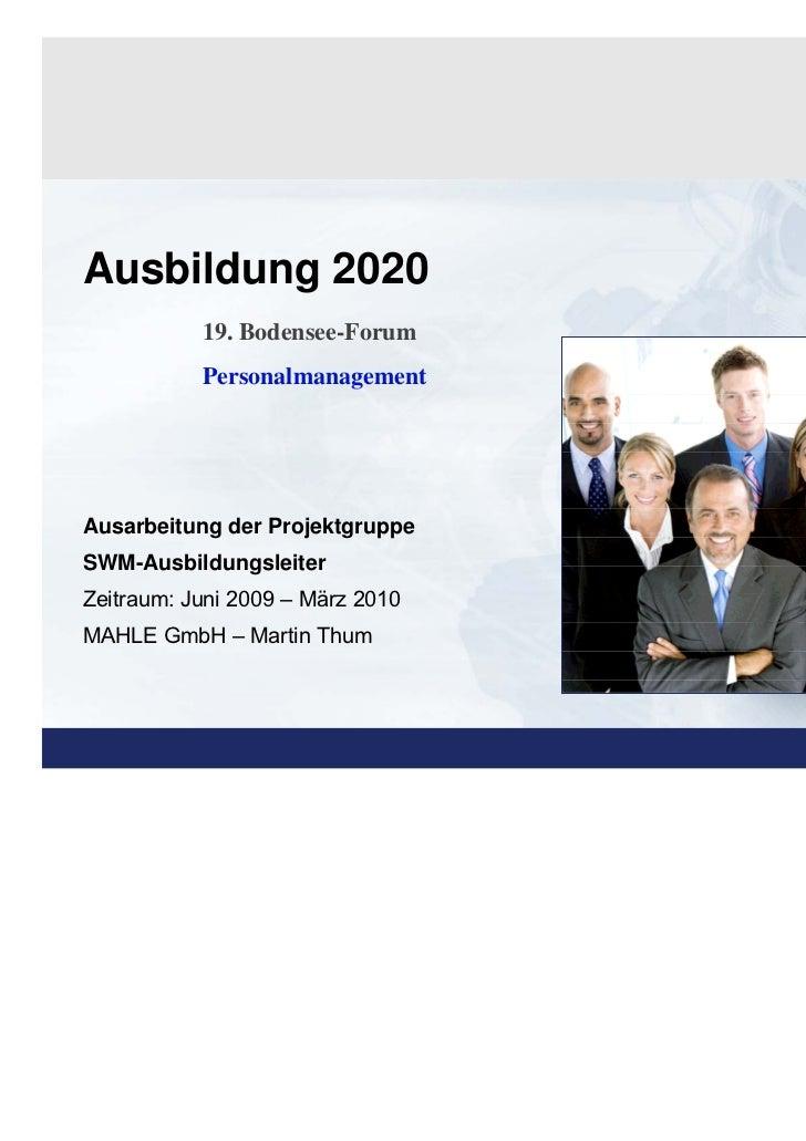 Ausbildung 2020           19. Bodensee-Forum           PersonalmanagementAusarbeitung der ProjektgruppeSWM-Ausbildungsleit...