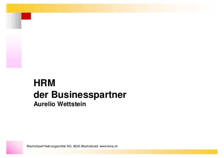 HRM    der Businesspartner    Aurelio WettsteinBischofszell Nahrungsmittel AG, 9220 Bischofszell, www.bina.ch