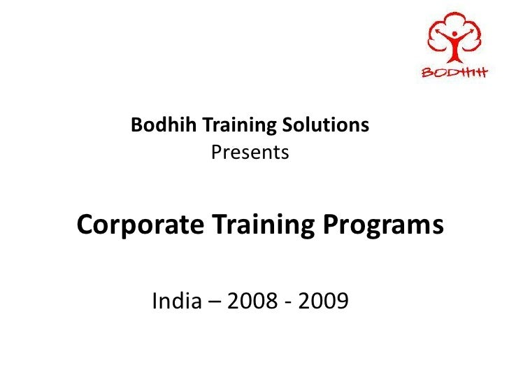 Bodhih Training Solutions            Presents   Corporate Training Programs       India – 2008 - 2009