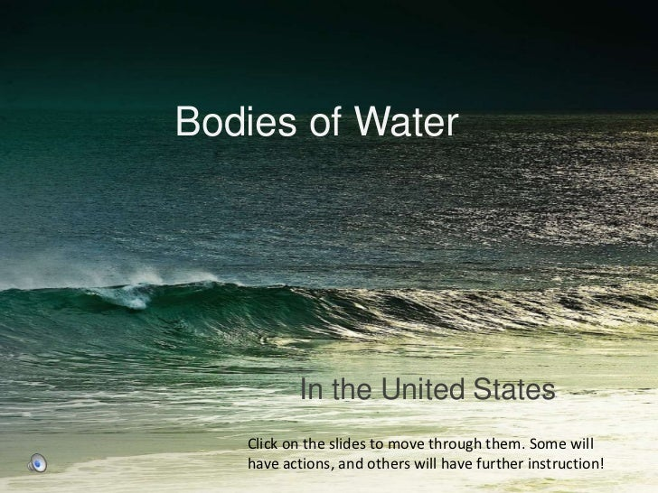 Bodies of Water<br />In the United States<br />Click on the slides to move through them. Some will have actions, and other...