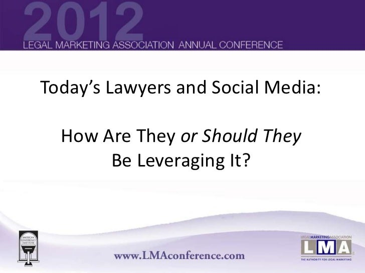 Today's Lawyers and Social Media:  How Are They or Should They       Be Leveraging It?  Today's Lawyers and Social Media: ...