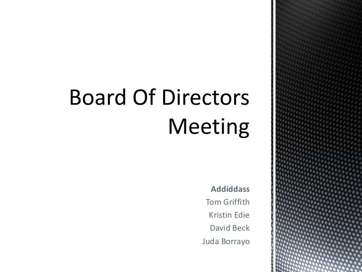 Board Of Directors Meeting<br />Addiddass<br />Tom Griffith<br />Kristin Edie<br />David Beck<br />JudaBorrayo<br />