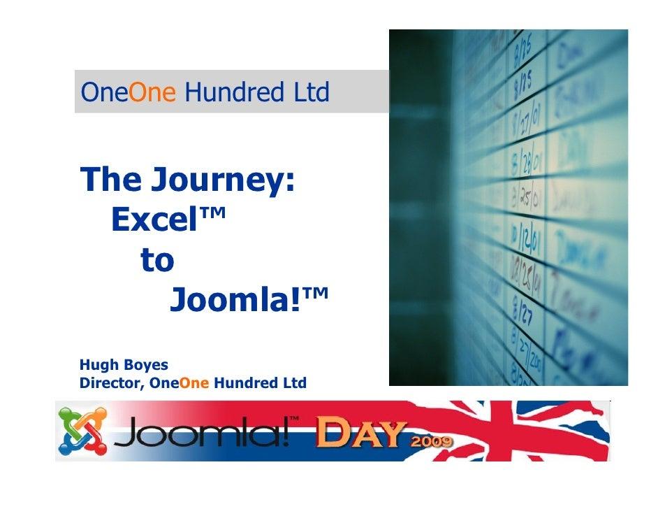OneOne Hundred Ltd   The Journey:  Excel™    to      Joomla!™ Hugh Boyes Director, OneOne Hundred Ltd