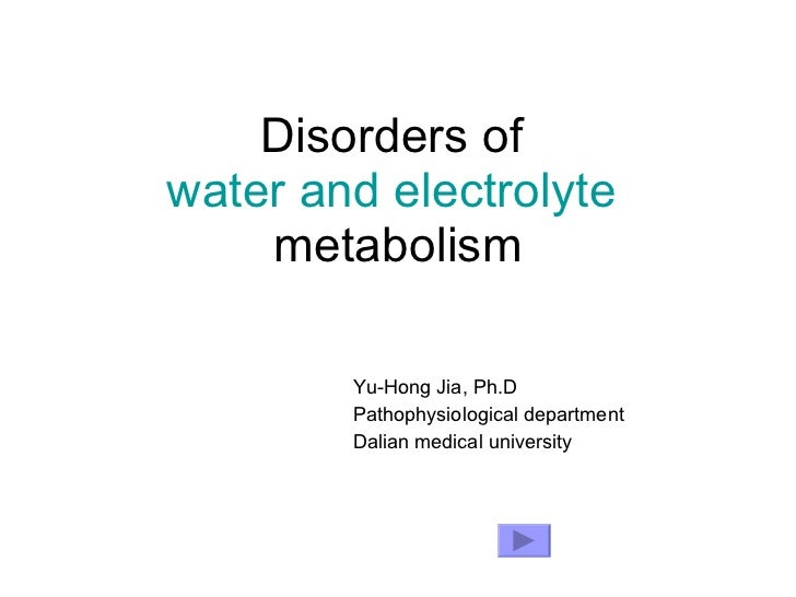 Disorders of  water and electrolyte  metabolism Yu-Hong Jia, Ph.D Pathophysiological department Dalian medical university