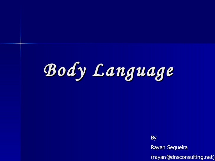 Body Language By Rayan Sequeira (rayan@dnsconsulting.net)