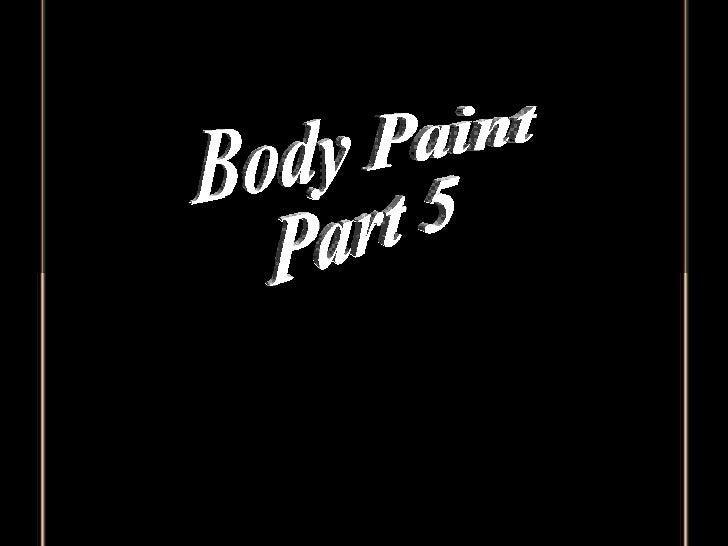 Body Paint  Part 5