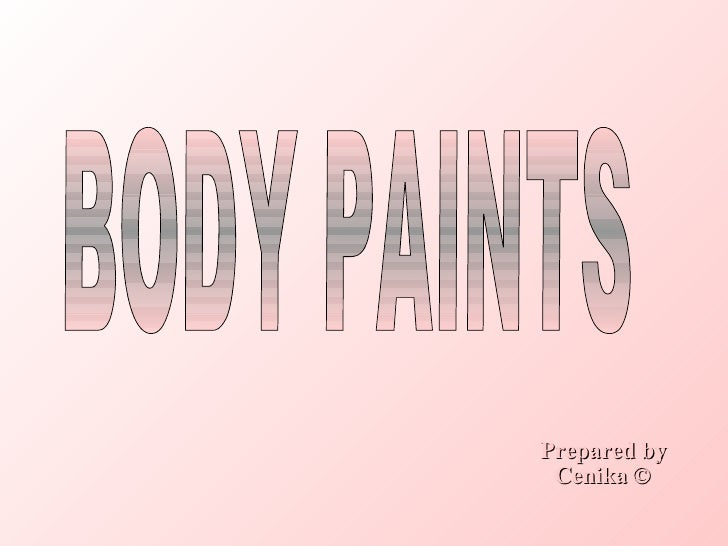 BODY PAINTS Prepared by © Cenika