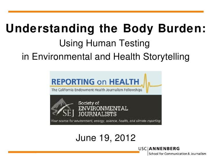 Understanding the Body Burden:           Using Human Testing  in Environmental and Health Storytelling              June 1...