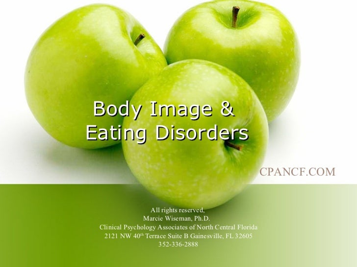 Body Image &  Eating Disorders All rights reserved,  Marcie Wiseman, Ph.D.  Clinical Psychology Associates of North Centra...