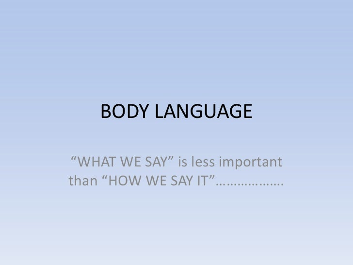 "BODY LANGUAGE""WHAT WE SAY"" is less importantthan ""HOW WE SAY IT""………………."