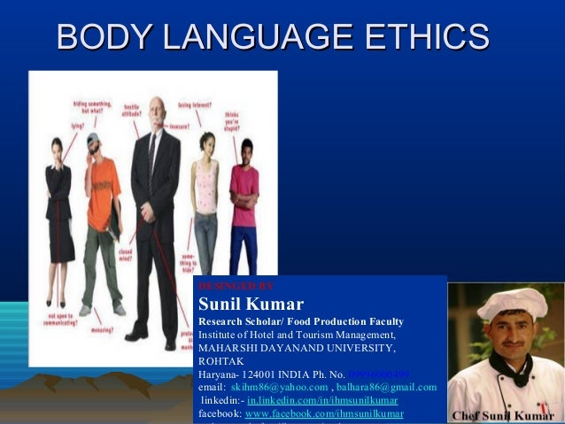 BODY LANGUAGE ETHICS  DESINGED BY  Sunil Kumar Research Scholar/ Food Production Faculty Institute of Hotel and Tourism Ma...