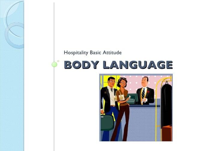 BODY LANGUAGE <ul><li>Hospitality Basic Attitude </li></ul>
