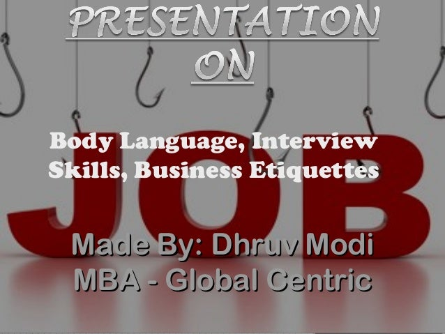 Body Language, InterviewSkills, Business Etiquettes Made By: Dhruv Modi MBA - Global Centric
