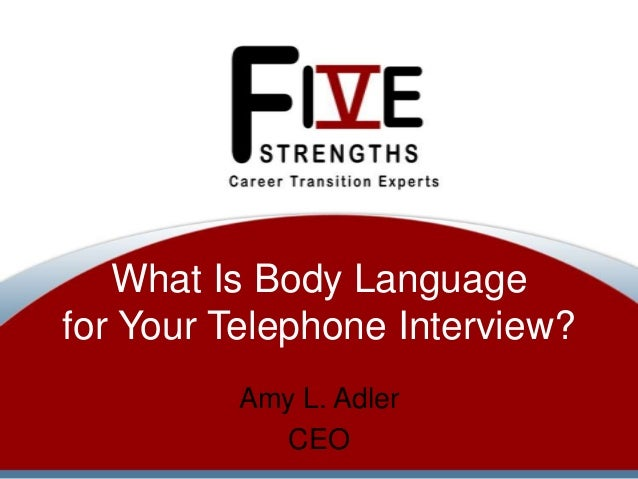 What Is Body Language for Your Telephone Interview? Amy L. Adler CEO
