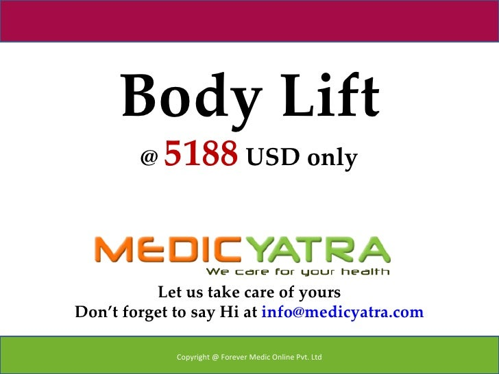Body Lift        @ 5188 USD only          Let us take care of yoursDon't forget to say Hi at info@medicyatra.com          ...