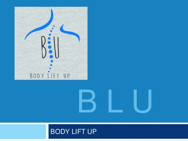 B L U BODY LIFT UP