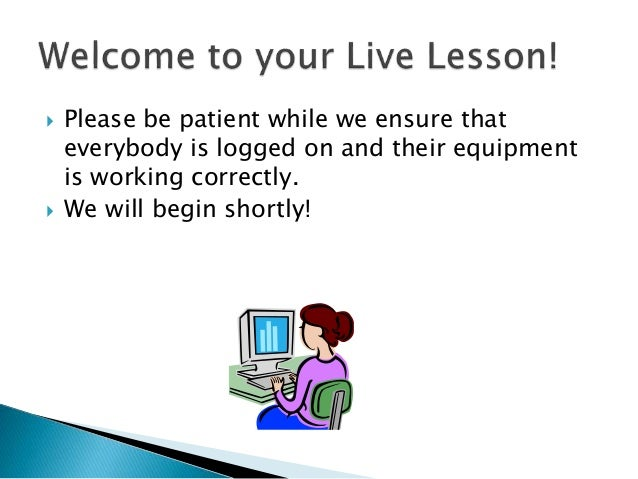  Please be patient while we ensure that everybody is logged on and their equipment is working correctly.  We will begin ...