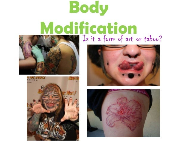 BodyModificationIs it a form of art or taboo?