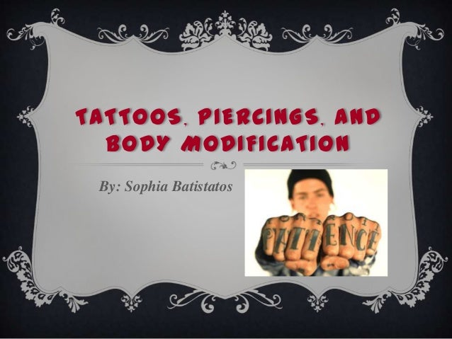 TATTOOS, PIERCINGS, ANDBODY MODIFICATIONBy: Sophia Batistatos